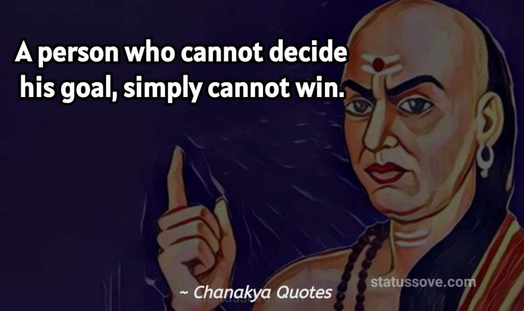 A person who cannot decide his goal, simply cannot win.