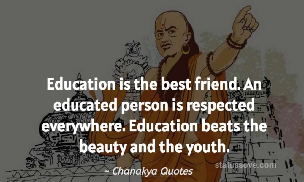 Education is the best friend. An educated person is respected everywhere. Education beats the beauty and the youth.