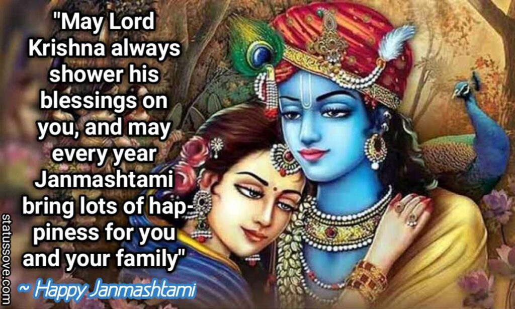 May Lord Krishna always shower his blessings on you, and may every year Janmashtami bring lots of happiness for you and your family