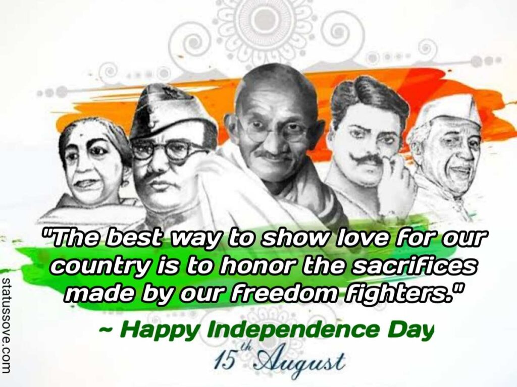 The best way to show love for our country is to honor the sacrifices made by our freedom fighters