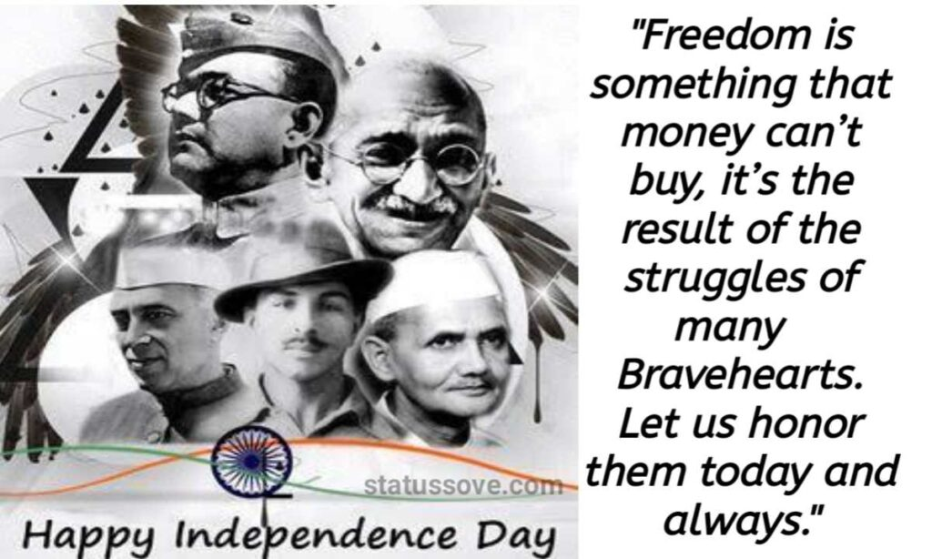 Freedom is something that money can't buy, it's the result of the struggles of many Bravehearts. Let us honor them today and always