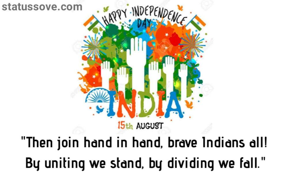 Then join hand in hand, brave Indians all! By uniting we stand, by dividing we fall