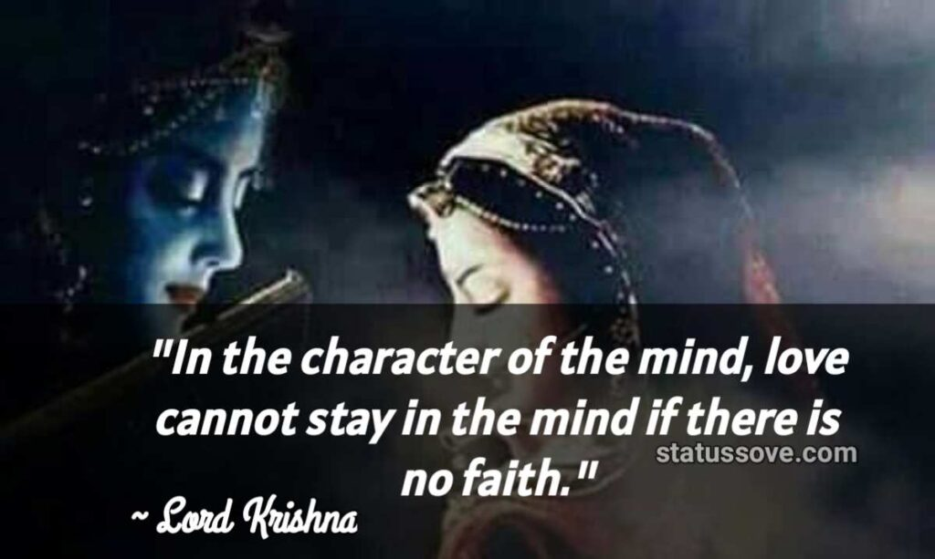 In the character of the mind, love cannot stay in the mind if there is no faith.