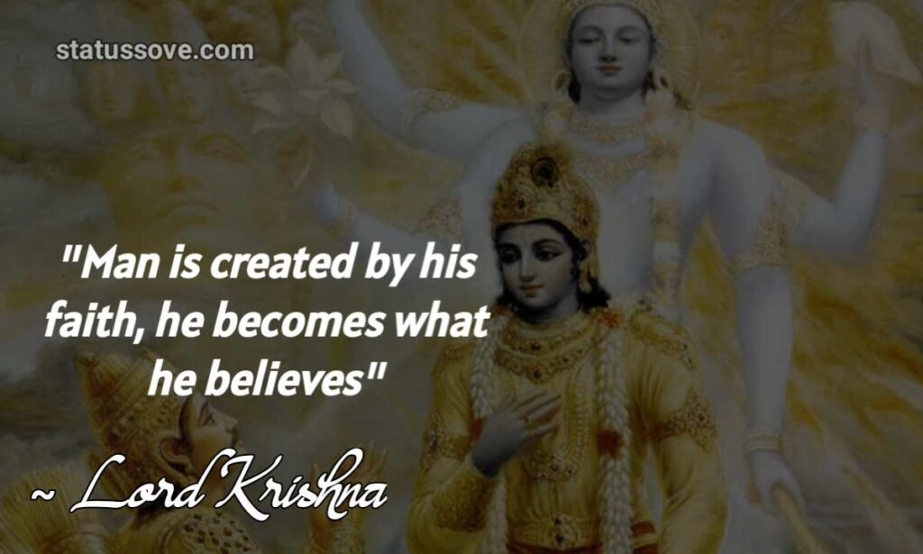 Man is created by his faith, he becomes what he believes