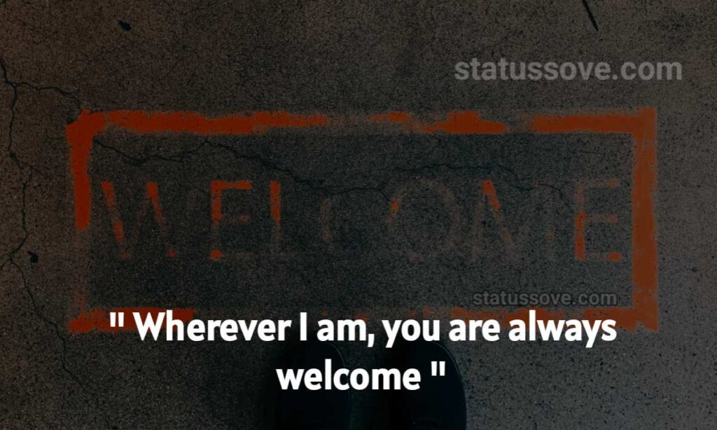 Wherever I am, you are always welcome