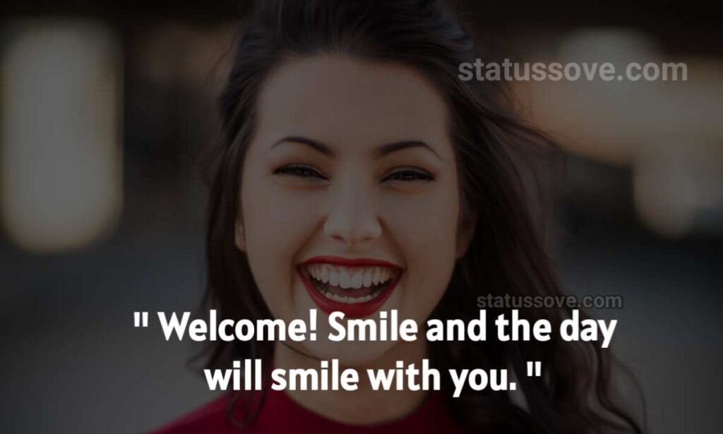 Welcome! Smile and the day will smile with you